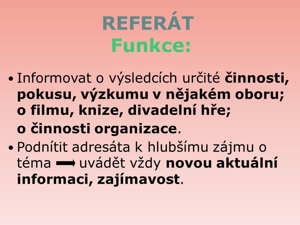 REFERÁT Funkce: Informovat o výsledcích určité činnosti, pokusu, výzkumu v nějakém oboru; o filmu, knize, divadelní hře; o činnosti organizace.