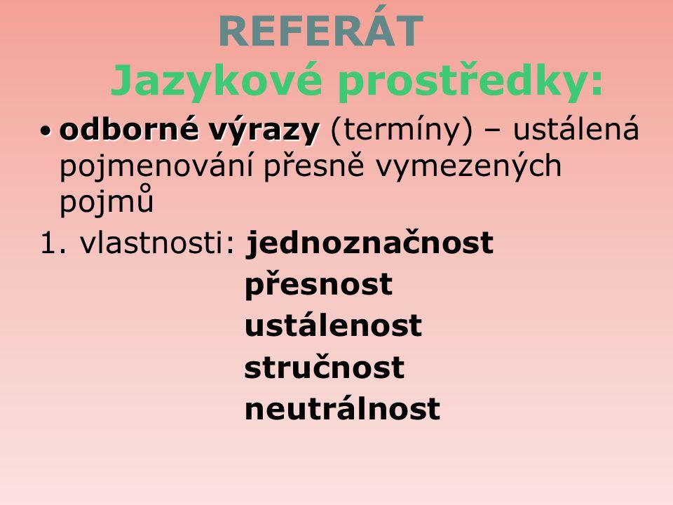 REFERÁT Jazykové prostředky: odborné výrazy odborné výrazy (termíny) – ustálená pojmenování přesně vymezených pojmů 1.