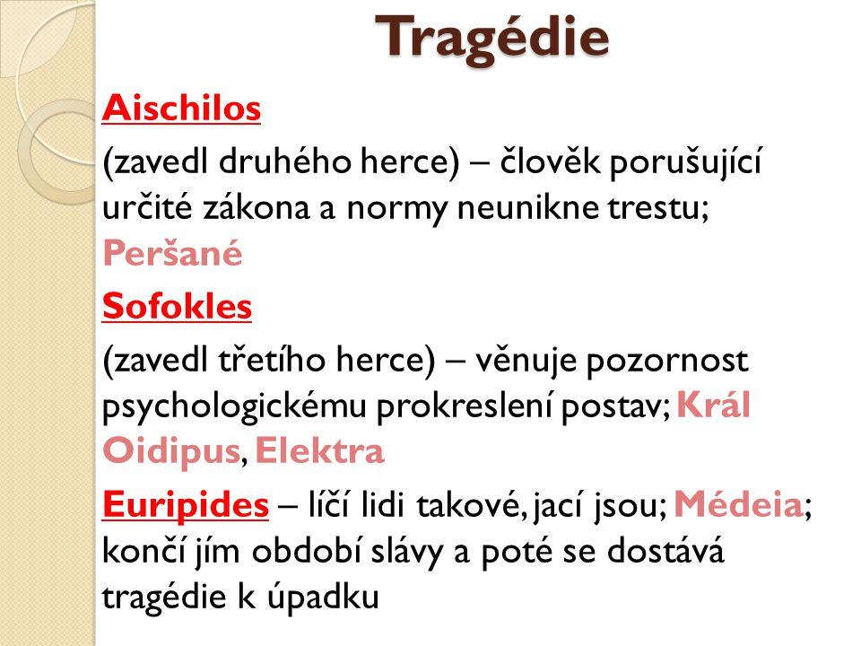 Tragédie Aischilos (zavedl druhého herce) – člověk porušující určité zákona a normy neunikne trestu; Peršané Sofokles (zavedl třetího herce) – věnuje