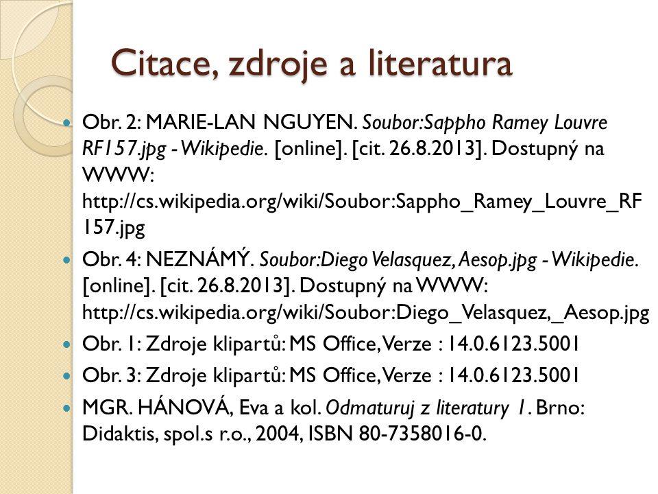 Citace, zdroje a literatura Obr. 2: MARIE-LAN NGUYEN. Soubor:Sappho Ramey Louvre RF157.jpg - Wikipedie. [online]. [cit. 26.8.2013]. Dostupný na WWW: h