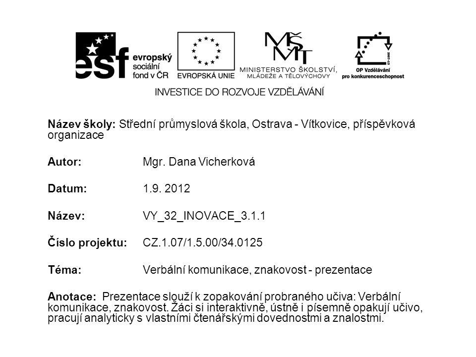 Verbální komunikace, znakovost Verbální komunikace, znakovost - prezentace Autor: Mgr.