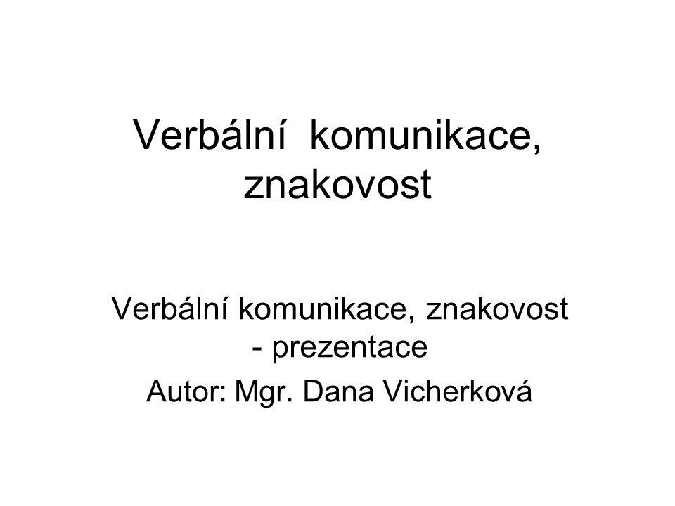Konec prezentace Název: Verbální komunikace, znakovost - prezentace Autor: Mgr.