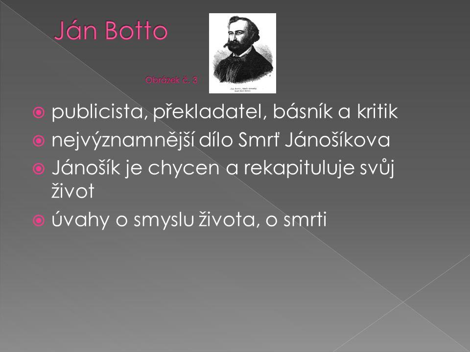  publicista, překladatel, básník a kritik  nejvýznamnější dílo Smrť Jánošíkova  Jánošík je chycen a rekapituluje svůj život  úvahy o smyslu života