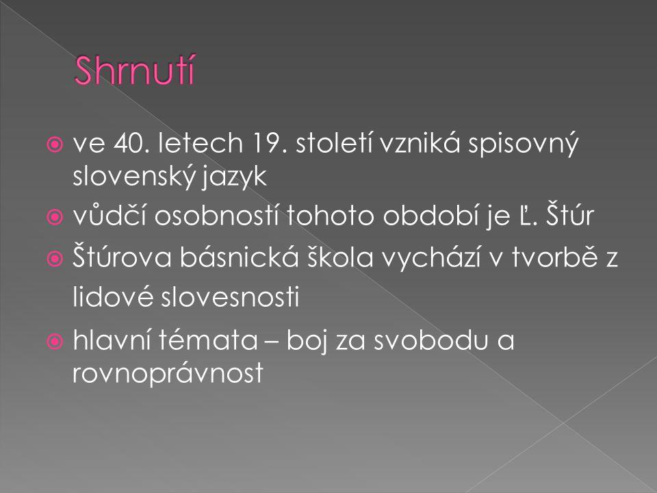  ve 40. letech 19. století vzniká spisovný slovenský jazyk  vůdčí osobností tohoto období je Ľ. Štúr  Štúrova básnická škola vychází v tvorbě z lid