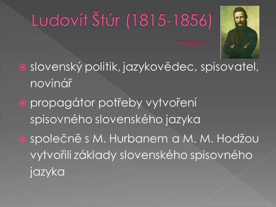  slovenský politik, jazykovědec, spisovatel, novinář  propagátor potřeby vytvoření spisovného slovenského jazyka  společně s M. Hurbanem a M. M. Ho