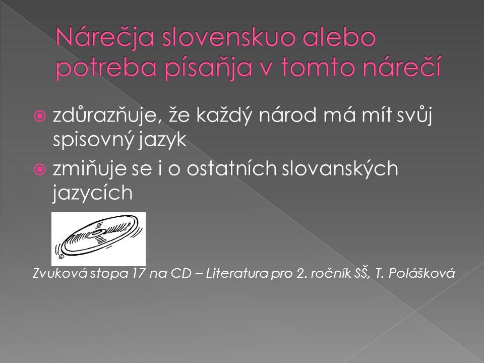  zdůrazňuje, že každý národ má mít svůj spisovný jazyk  zmiňuje se i o ostatních slovanských jazycích Zvuková stopa 17 na CD – Literatura pro 2. roč
