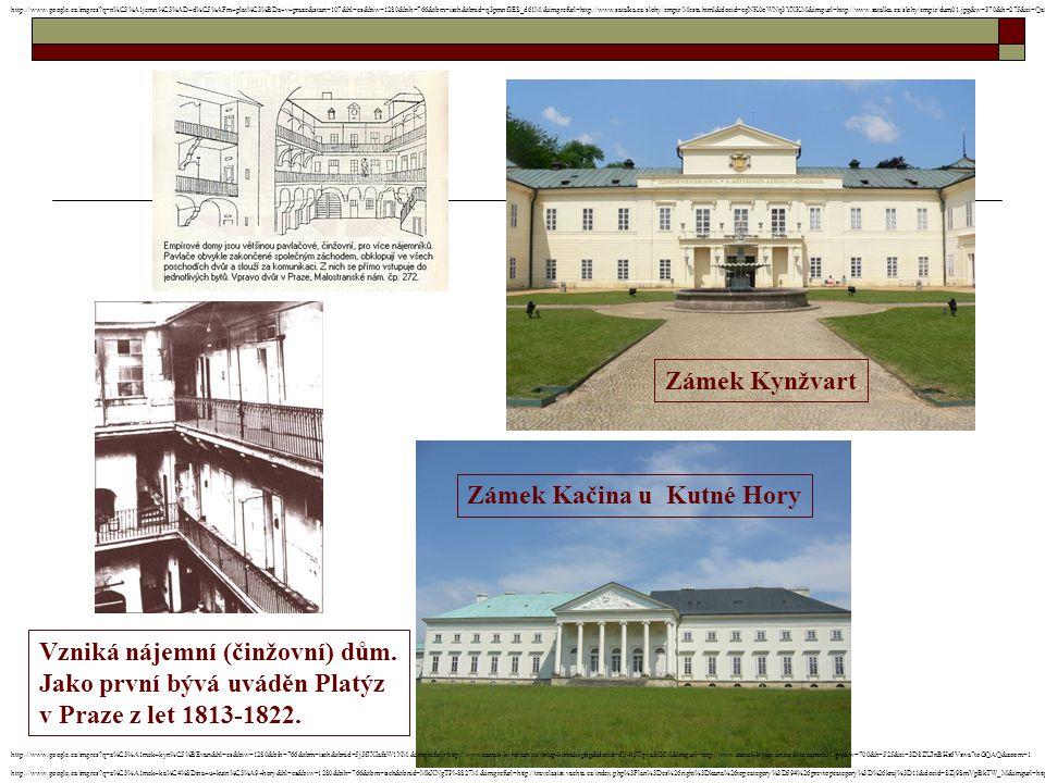 Zámek Kynžvart Vzniká nájemní (činžovní) dům. Jako první bývá uváděn Platýz v Praze z let 1813-1822. Zámek Kačina u Kutné Hory http://www.google.cz/im