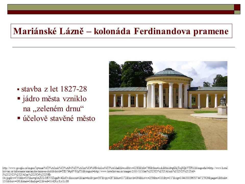 """Mariánské Lázně – kolonáda Ferdinandova pramene  stavba z let 1827-28  jádro města vzniklo na """"zeleném drnu  účelově stavěné město http://www.google.cz/imgres?q=mari%C3%A1nsk%C3%A9+l%C3%A1zn%C4%9B+kolon%C3%A1da&hl=cs&biw=1280&bih=766&tbm=isch&tbnid=gGIqTrqXQoVTPM:&imgrefurl=http://www.hotel krivan.cz/informace/marianske-lazne-a-okoli&docid=TE37f4pSVS1pTM&imgurl=http://www.hotelkrivan.cz/images/2010/11/Mari%2525C3%2525A1nsk%2525C3%2525A9- l%2525C3%2525A1zn%2525C4%25259B- 04.jpg&w=700&h=525&ei=g0AZULCfCY3Zsga9v4GoCw&zoom=1&iact=hc&vpx=387&vpy=287&dur=1172&hovh=194&hovw=259&tx=110&ty=117&sig=104430009650744727929&page=1&tbnh= 130&tbnw=191&start=0&ndsp=22&ved=1t:429,r:6,s:0,i:88"""
