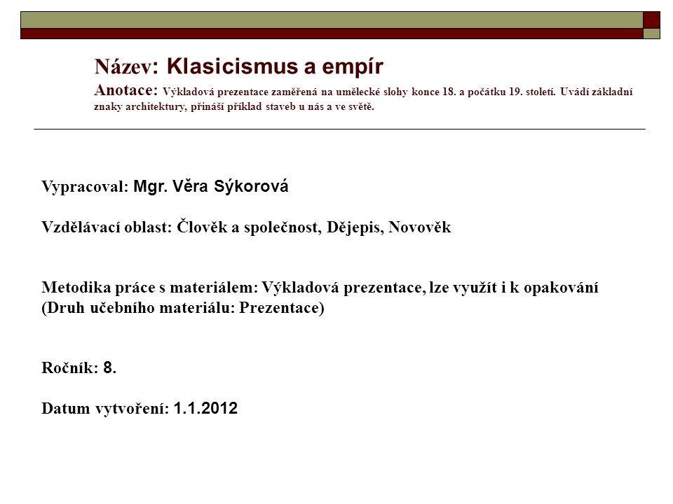 Název : Klasicismus a empír Anotace: Výkladová prezentace zaměřená na umělecké slohy konce 18.