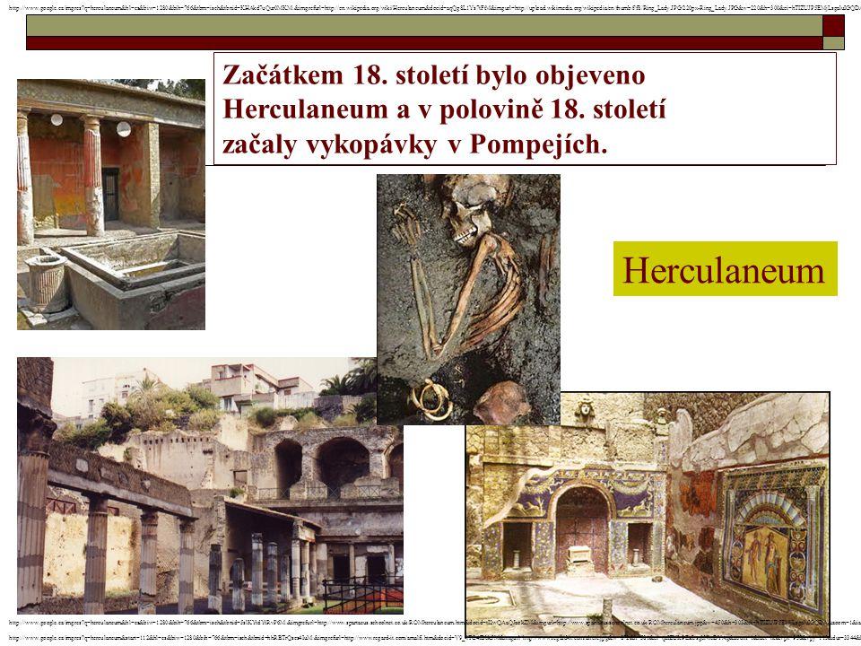Začátkem 18. století bylo objeveno Herculaneum a v polovině 18. století začaly vykopávky v Pompejích. Herculaneum http://www.google.cz/imgres?q=hercul