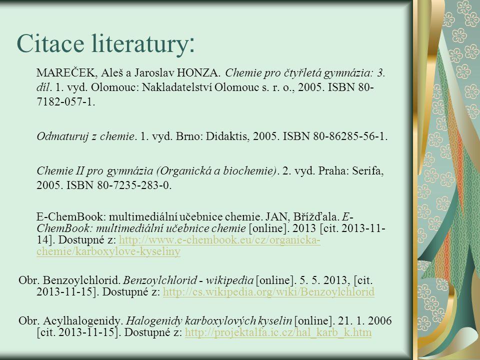 Citace literatury : MAREČEK, Aleš a Jaroslav HONZA. Chemie pro čtyřletá gymnázia: 3. díl. 1. vyd. Olomouc: Nakladatelství Olomouc s. r. o., 2005. ISBN