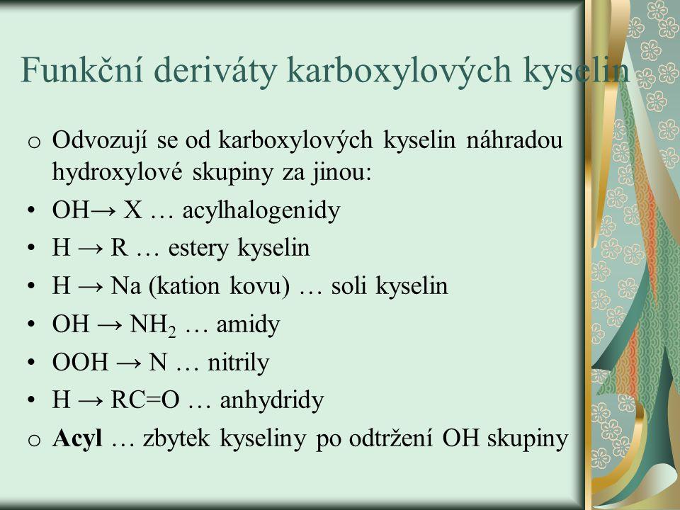 Názvosloví 1)Funkční (acyl + halogenid) - musíme znát názvy acylů CH 3 COCl … acetylchlorid … benzoylchlorid 2)Opisné (halogenid + název karboxylové kyseliny) CH 3 (CH 2 ) 14 COOF … fluorid kys.