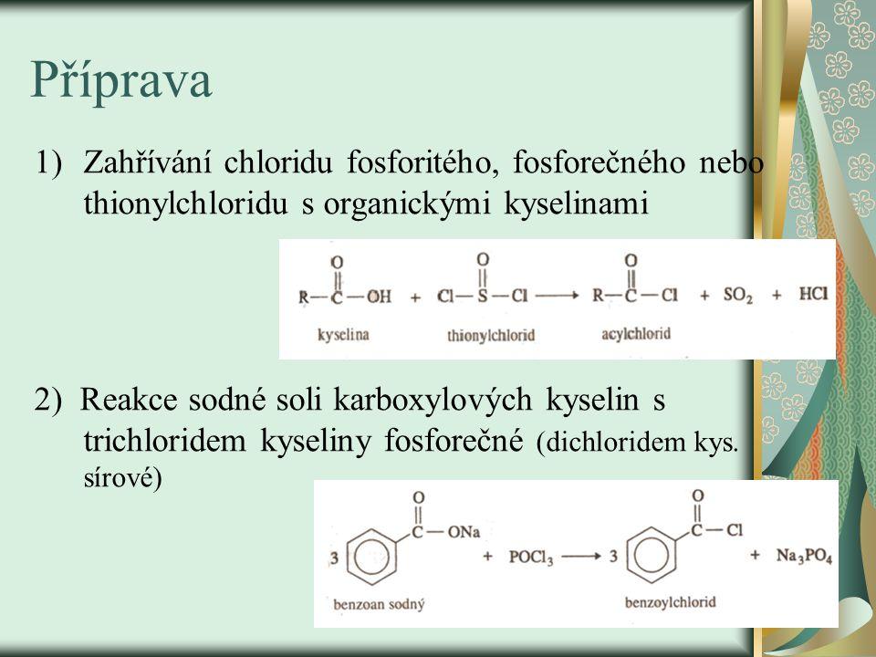 Příprava 1)Zahřívání chloridu fosforitého, fosforečného nebo thionylchloridu s organickými kyselinami 2) Reakce sodné soli karboxylových kyselin s tri
