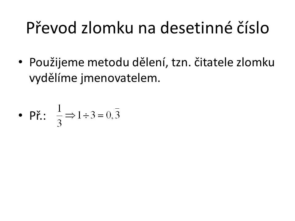 Převod zlomku na desetinné číslo Použijeme metodu dělení, tzn.