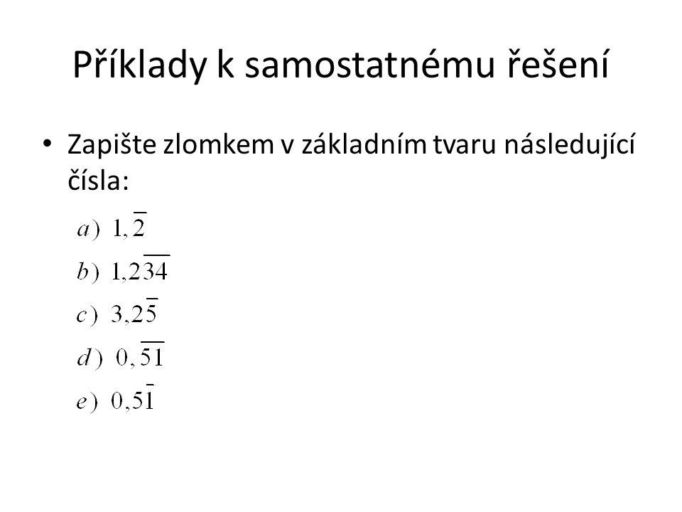 Příklady k samostatnému řešení Zapište zlomkem v základním tvaru následující čísla: