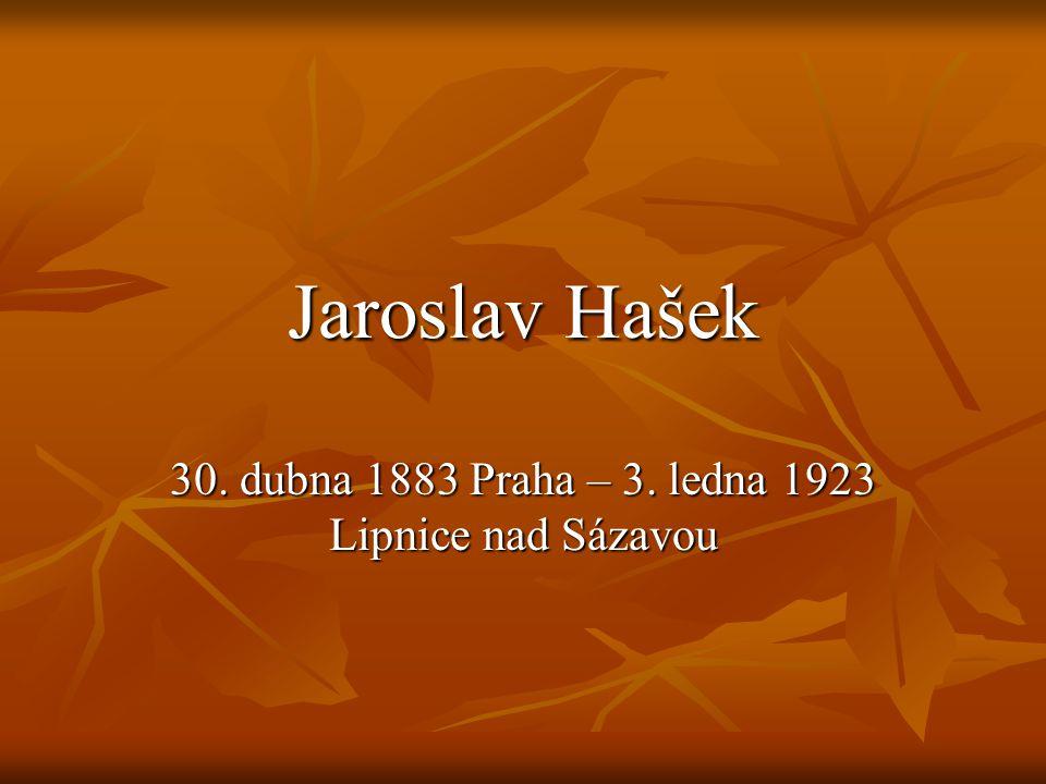 Jaroslav Hašek 30. dubna 1883 Praha – 3. ledna 1923 Lipnice nad Sázavou