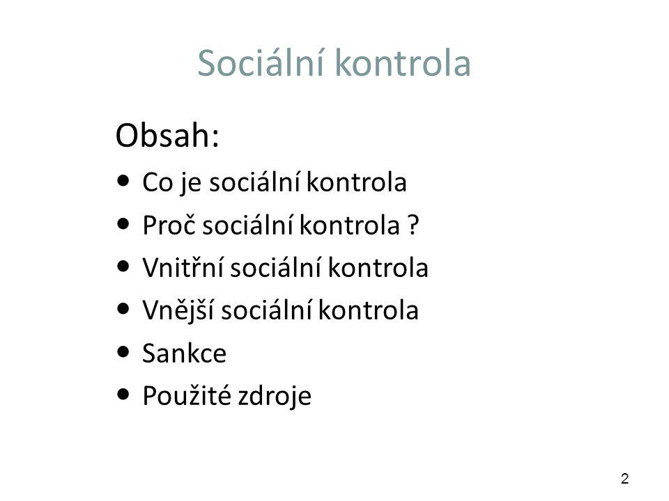 Co je sociální kontrola Sociální kontrola představuje prostředky a mechanismy, jimiž jsou lidé vedeni k chování, které je považováno za žádoucí a pro skupinu (společnost) prospěšné.