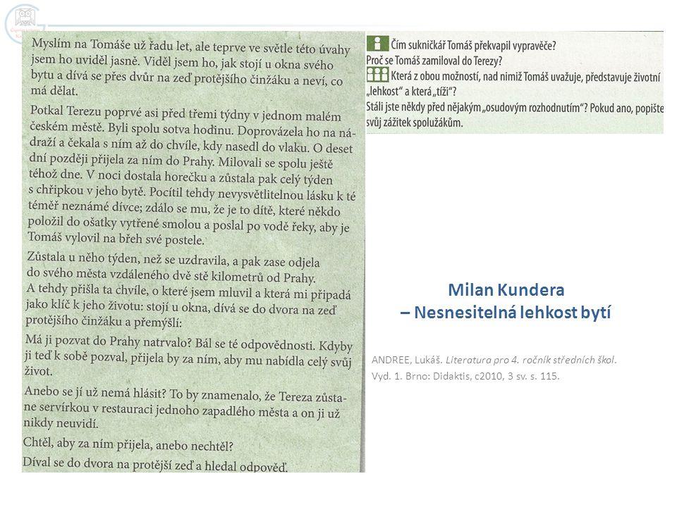 ANDREE, Lukáš. Literatura pro 4. ročník středních škol. Vyd. 1. Brno: Didaktis, c2010, 3 sv. s. 115. Milan Kundera – Nesnesitelná lehkost bytí