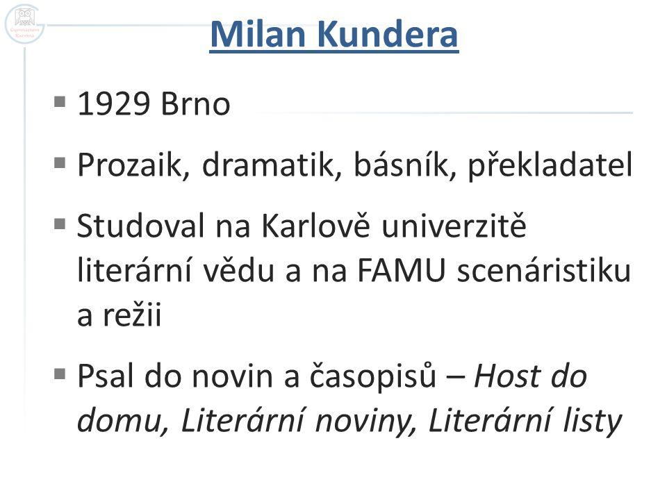  1929 Brno  Prozaik, dramatik, básník, překladatel  Studoval na Karlově univerzitě literární vědu a na FAMU scenáristiku a režii  Psal do novin a