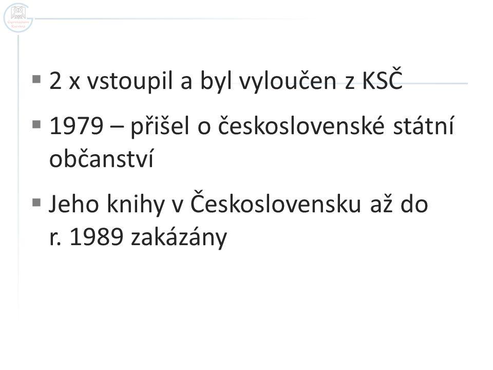  2 x vstoupil a byl vyloučen z KSČ  1979 – přišel o československé státní občanství  Jeho knihy v Československu až do r. 1989 zakázány