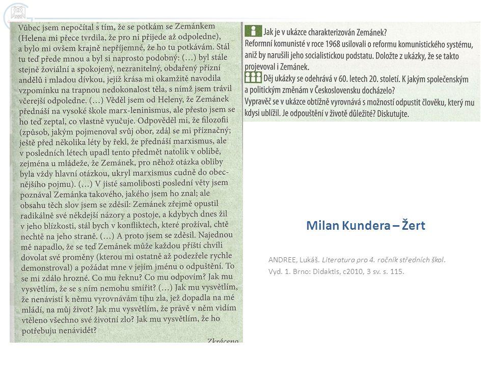 ANDREE, Lukáš. Literatura pro 4. ročník středních škol. Vyd. 1. Brno: Didaktis, c2010, 3 sv. s. 115. Milan Kundera – Žert
