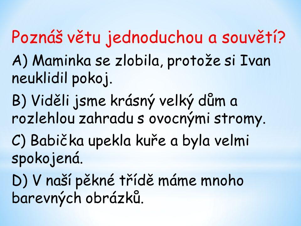 Poznáš větu jednoduchou a souvětí.A) Maminka se zlobila, protože si Ivan neuklidil pokoj.