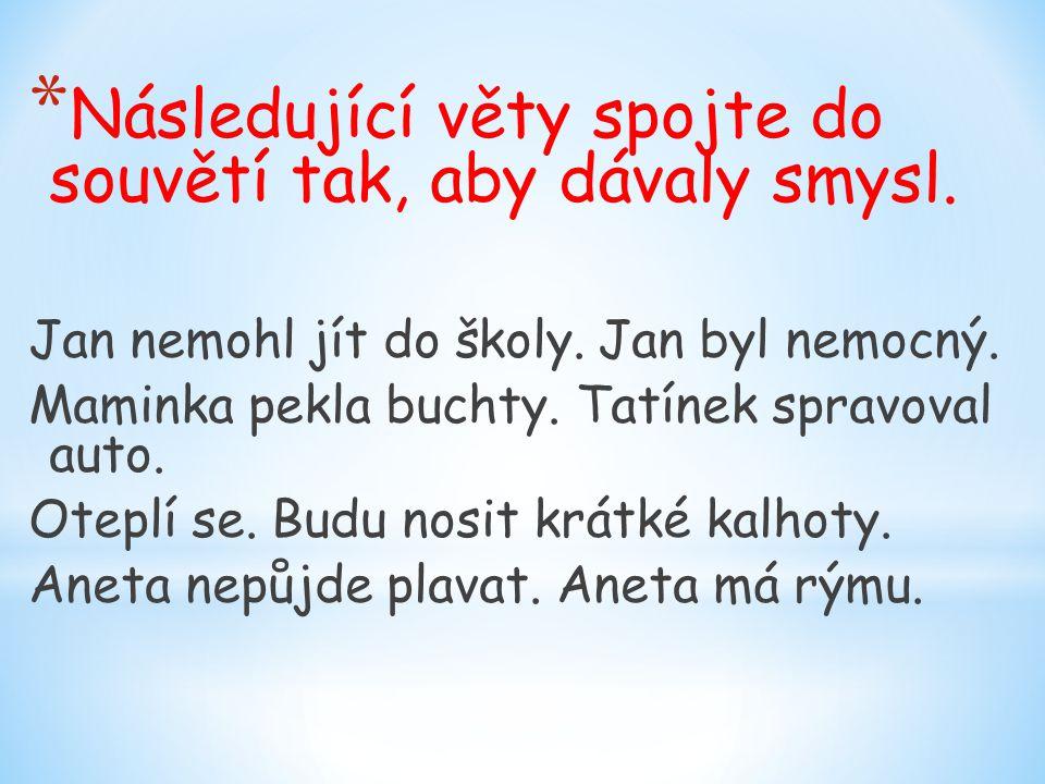 * Následující věty spojte do souvětí tak, aby dávaly smysl.