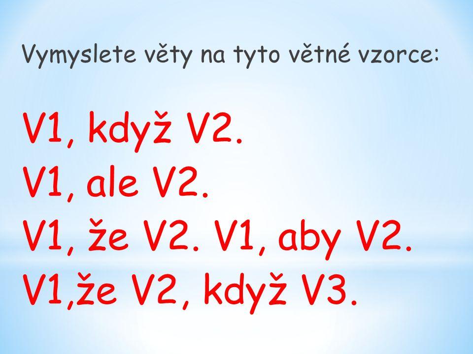 Vymyslete věty na tyto větné vzorce: V1, když V2.V1, ale V2.