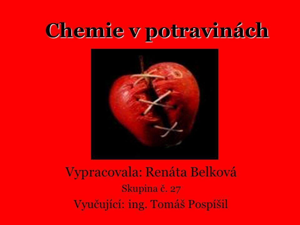 Chemie v potravinách Vypracovala: Renáta Belková Skupina č. 27 Vyučující: ing. Tomáš Pospíšil