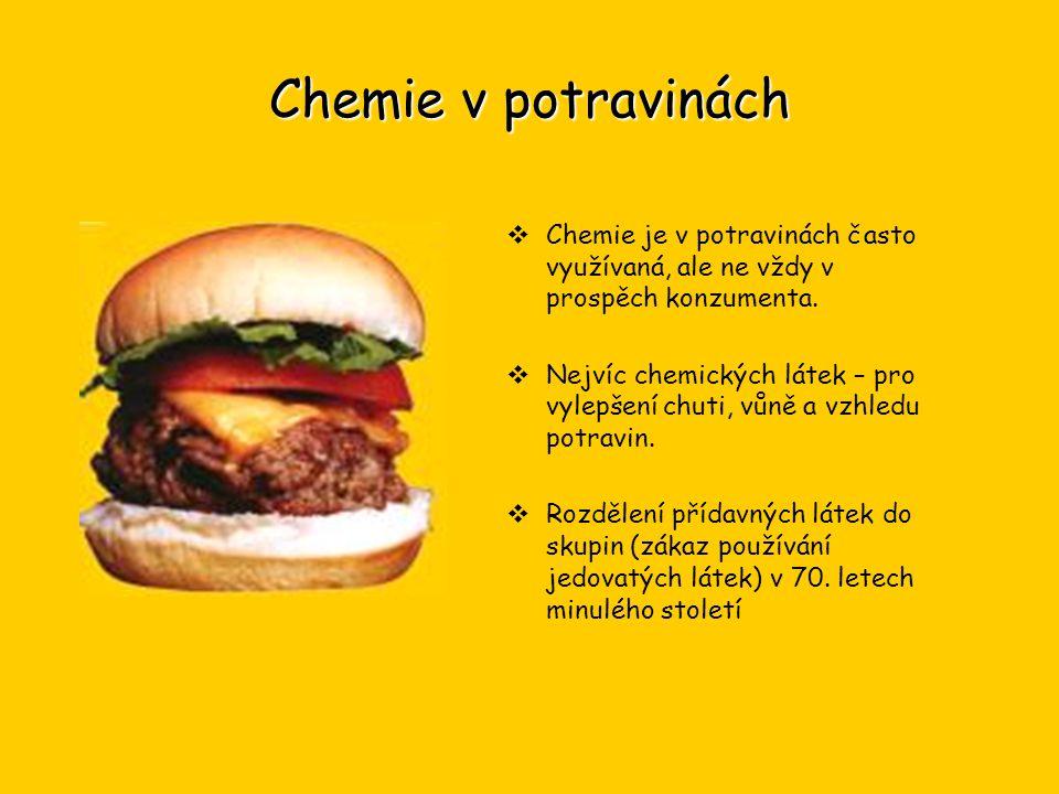 Chemie v potravinách  Chemie je v potravinách často využívaná, ale ne vždy v prospěch konzumenta.  Nejvíc chemických látek – pro vylepšení chuti, vů