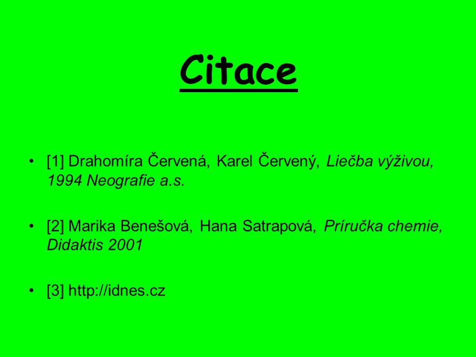 Citace [1] Drahomíra Červená, Karel Červený, Liečba výživou, 1994 Neografie a.s. [2] Marika Benešová, Hana Satrapová, Príručka chemie, Didaktis 2001 [