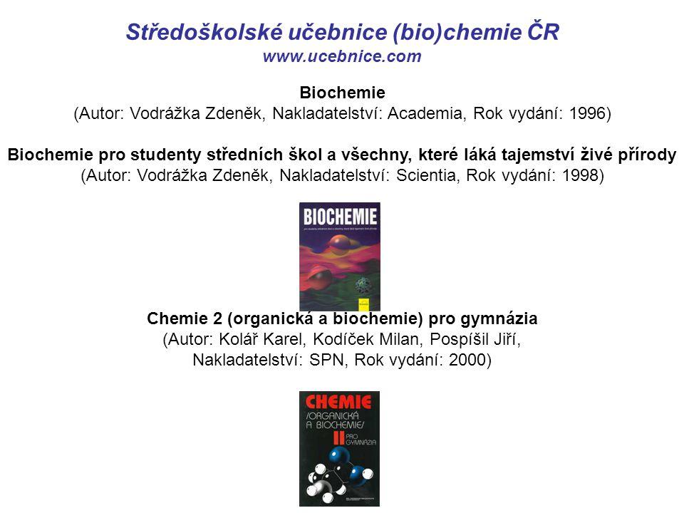 Středoškolské učebnice (bio)chemie ČR www.ucebnice.com Biochemie (Autor: Vodrážka Zdeněk, Nakladatelství: Academia, Rok vydání: 1996) Biochemie pro st