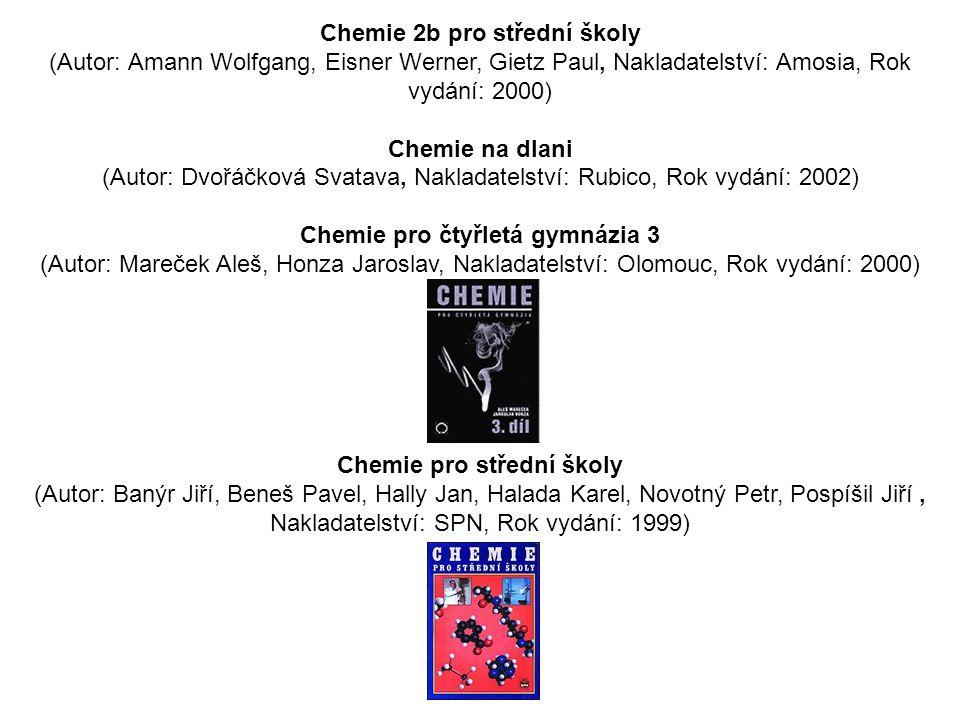 Chemie 2b pro střední školy (Autor: Amann Wolfgang, Eisner Werner, Gietz Paul, Nakladatelství: Amosia, Rok vydání: 2000) Chemie na dlani (Autor: Dvořá