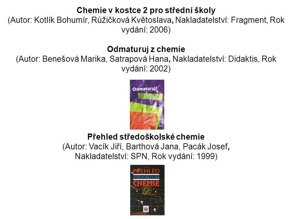 Chemie v kostce 2 pro střední školy (Autor: Kotlík Bohumír, Růžičková Květoslava, Nakladatelství: Fragment, Rok vydání: 2006) Odmaturuj z chemie (Auto