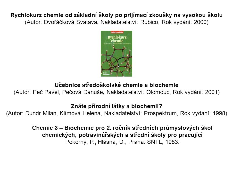 Rychlokurz chemie od základní školy po přijímací zkoušky na vysokou školu (Autor: Dvořáčková Svatava, Nakladatelství: Rubico, Rok vydání: 2000) Učebni