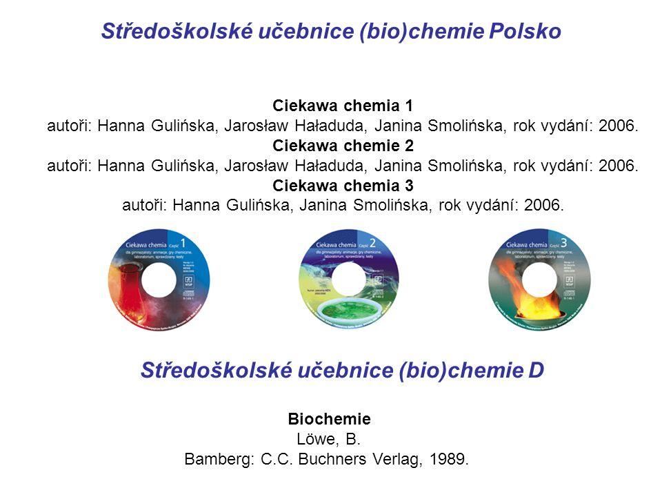 Středoškolské učebnice (bio)chemie Polsko Ciekawa chemia 1 autoři: Hanna Gulińska, Jarosław Haładuda, Janina Smolińska, rok vydání: 2006. Ciekawa chem