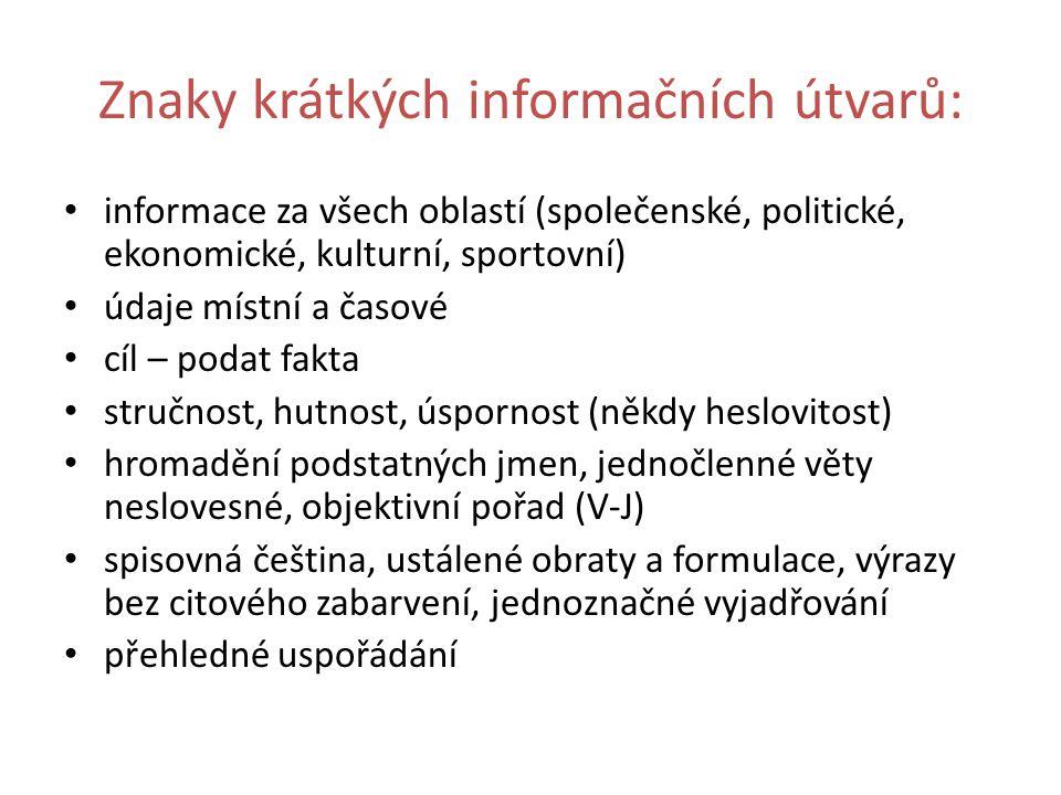 Znaky krátkých informačních útvarů: informace za všech oblastí (společenské, politické, ekonomické, kulturní, sportovní) údaje místní a časové cíl – p
