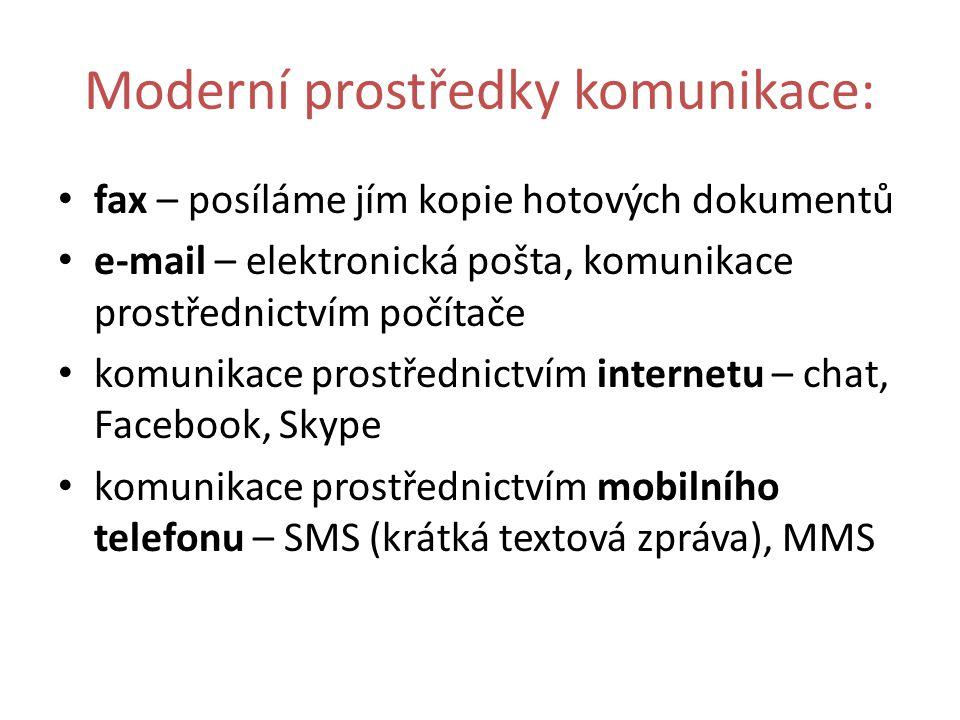Moderní prostředky komunikace: fax – posíláme jím kopie hotových dokumentů e-mail – elektronická pošta, komunikace prostřednictvím počítače komunikace