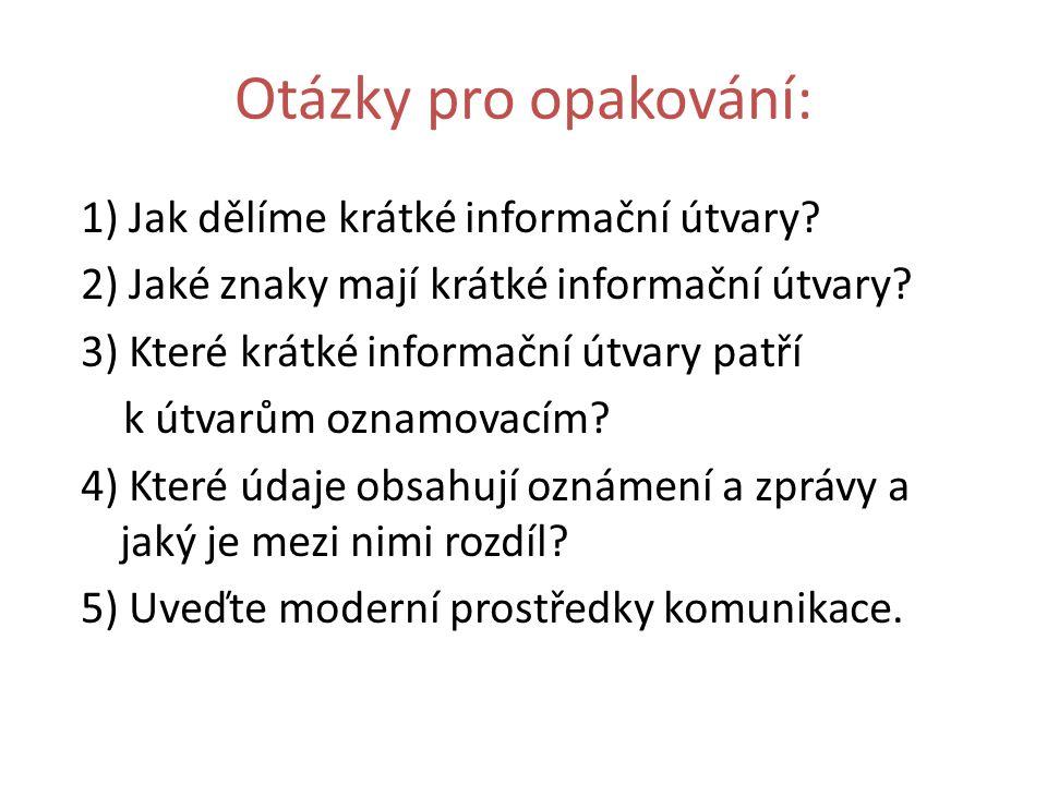 Otázky pro opakování: 1) Jak dělíme krátké informační útvary? 2) Jaké znaky mají krátké informační útvary? 3) Které krátké informační útvary patří k ú