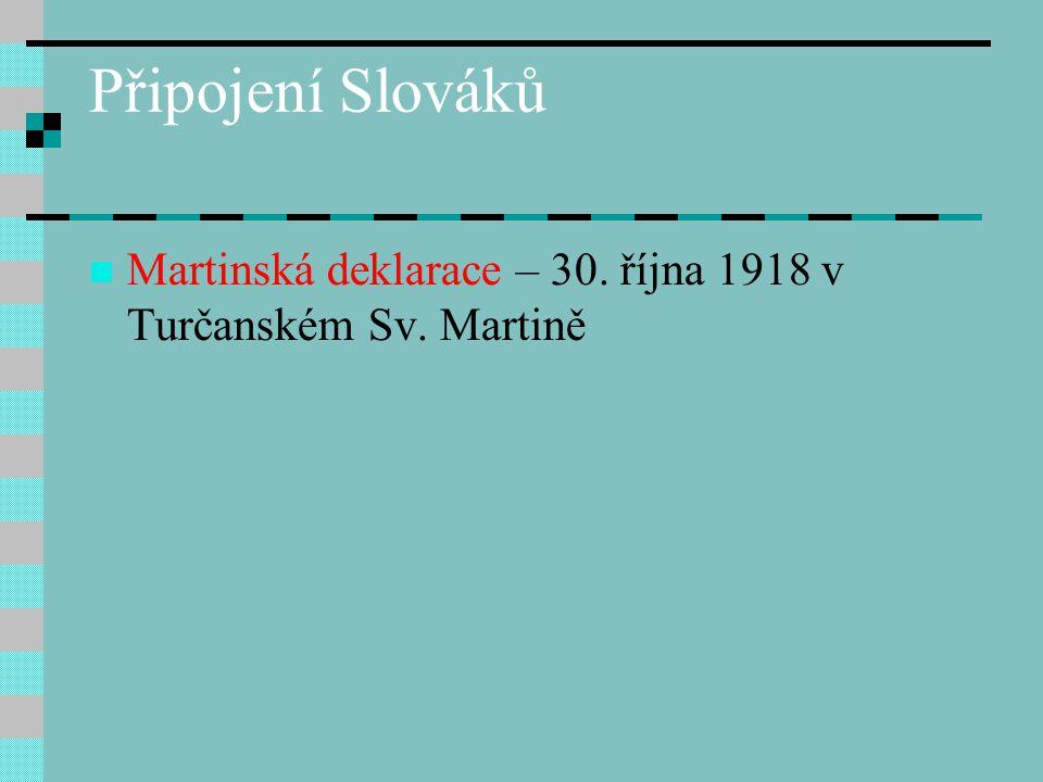 Připojení Slováků Martinská deklarace – 30. října 1918 v Turčanském Sv. Martině
