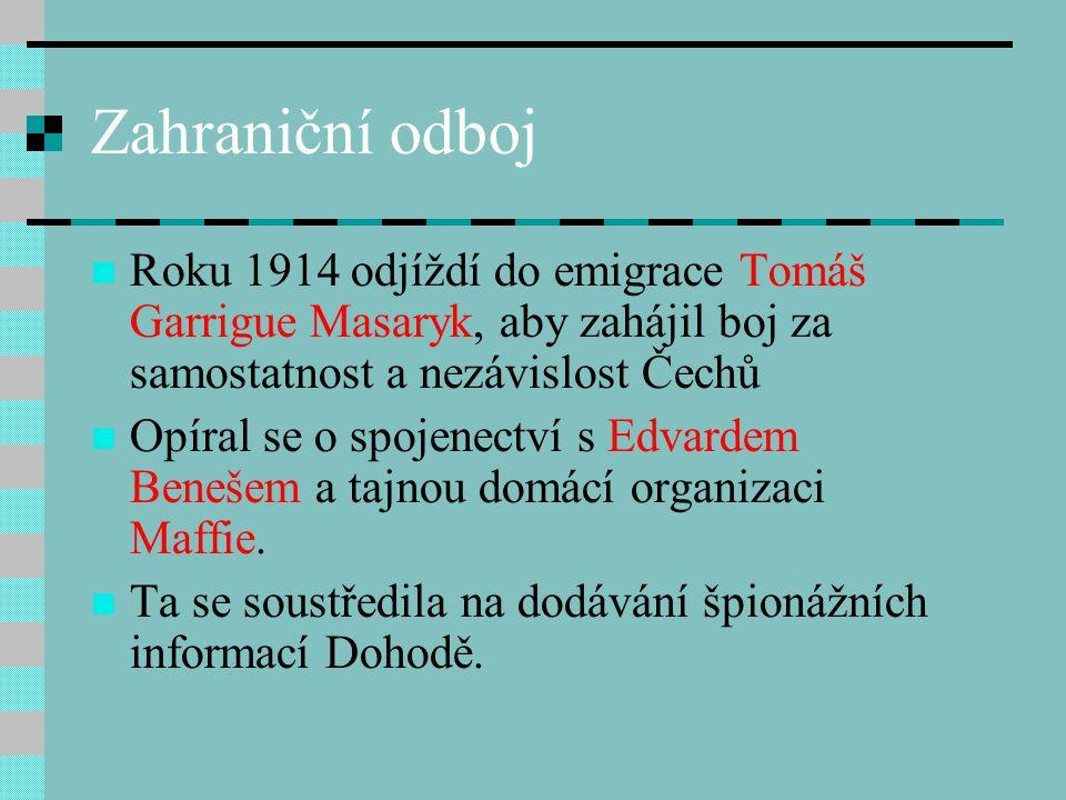 Zahraniční odboj Roku 1914 odjíždí do emigrace Tomáš Garrigue Masaryk, aby zahájil boj za samostatnost a nezávislost Čechů Opíral se o spojenectví s Edvardem Benešem a tajnou domácí organizaci Maffie.