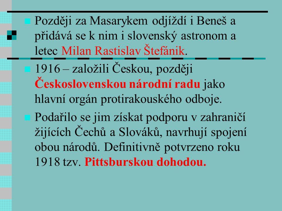 Později za Masarykem odjíždí i Beneš a přidává se k nim i slovenský astronom a letec Milan Rastislav Štefánik.