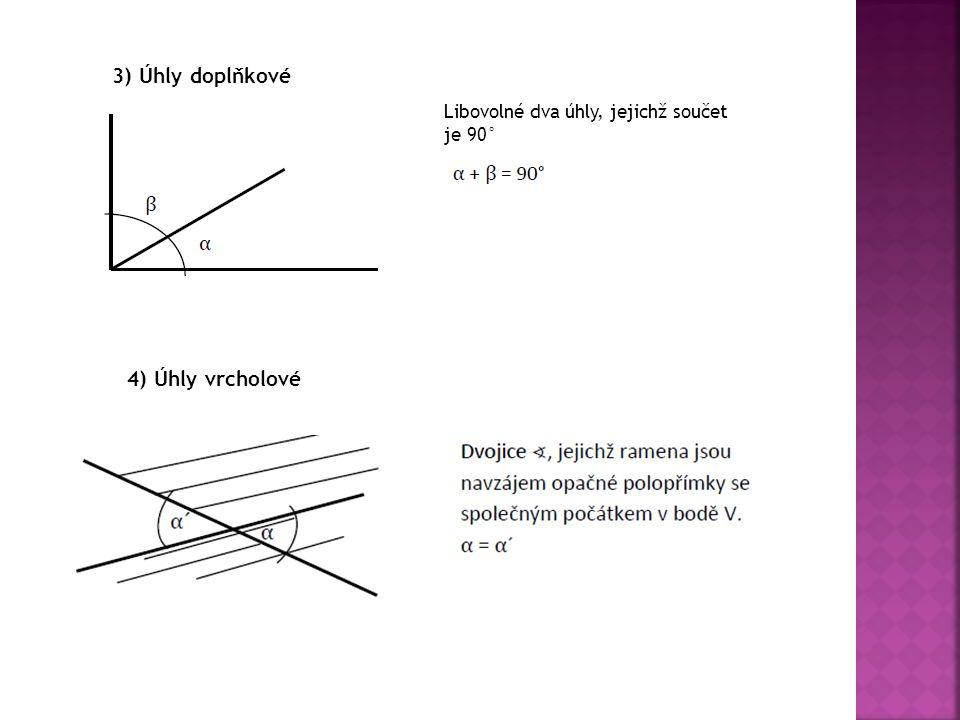 3) Úhly doplňkové Libovolné dva úhly, jejichž součet je 90° 4) Úhly vrcholové