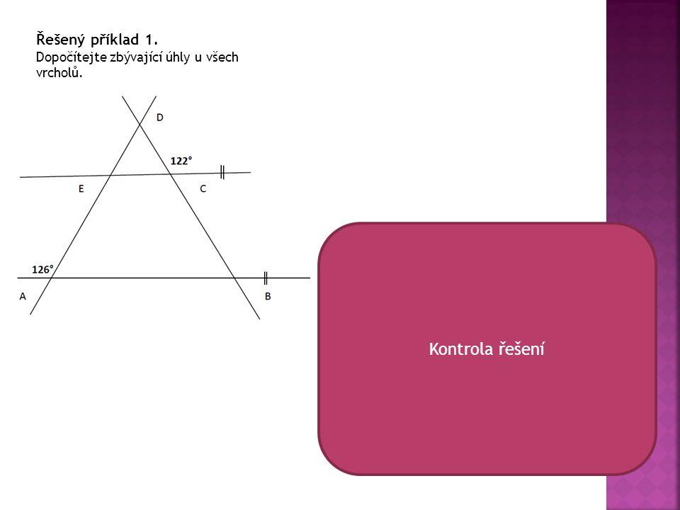 Řešený příklad 1. Dopočítejte zbývající úhly u všech vrcholů. Kontrola řešení