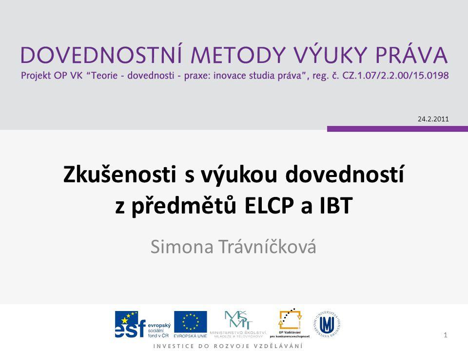 1 Zkušenosti s výukou dovedností z předmětů ELCP a IBT Simona Trávníčková 24.2.2011 1