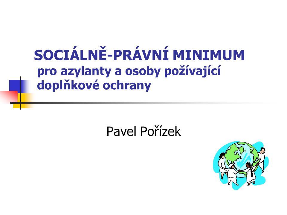 SOCIÁLNĚ-PRÁVNÍ MINIMUM pro azylanty a osoby požívající doplňkové ochrany Pavel Pořízek
