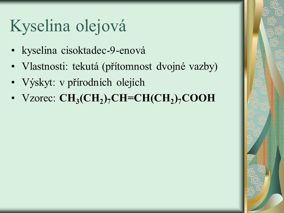 Kyselina olejová kyselina cisoktadec-9-enová Vlastnosti: tekutá (přítomnost dvojné vazby) Výskyt: v přírodních olejích Vzorec: CH 3 (CH 2 ) 7 CH=CH(CH 2 ) 7 COOH