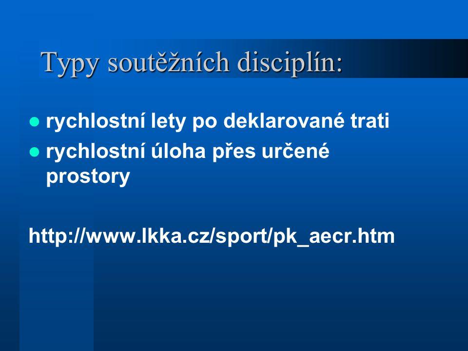 Typy soutěžních disciplín: rychlostní lety po deklarované trati rychlostní úloha přes určené prostory http://www.lkka.cz/sport/pk_aecr.htm