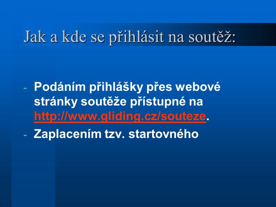 Jak a kde se přihlásit na soutěž: - Podáním přihlášky přes webové stránky soutěže přístupné na http://www.gliding.cz/souteze.