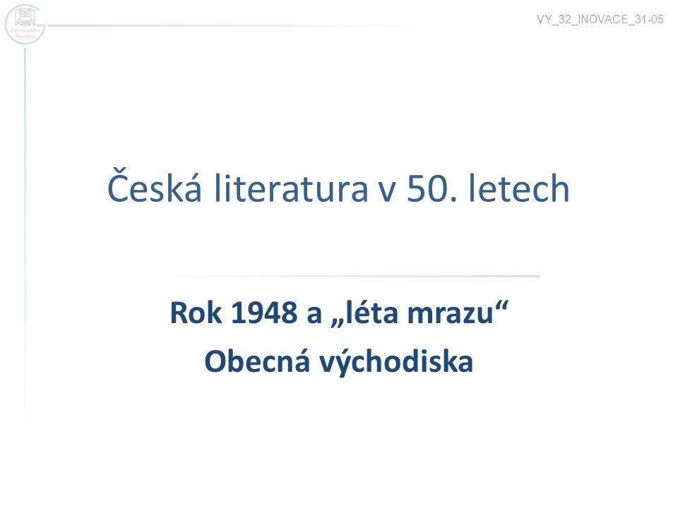 """Česká literatura v 50. letech Rok 1948 a """"léta mrazu"""" Obecná východiska VY_32_INOVACE_31-05"""